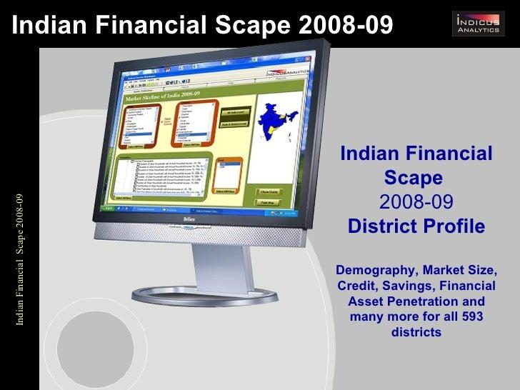 Indian Financial Scape 2008-09 Indian Financial Scape  2008-09 District Profile Demography, Market Size, Credit, Savings, ...