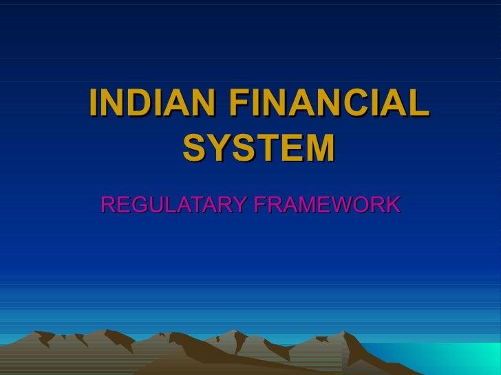 INDIAN FINANCIAL SYSTEM REGULATARY FRAMEWORK