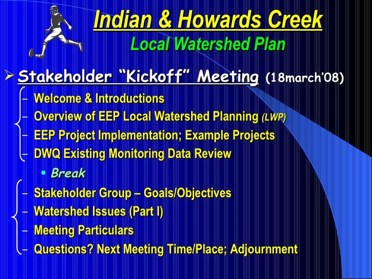 "Indian & Howards Creek Local Watershed Plan <ul><li>Stakeholder ""Kickoff"" Meeting   (18march'08) </li></ul><ul><ul><li>Wel..."