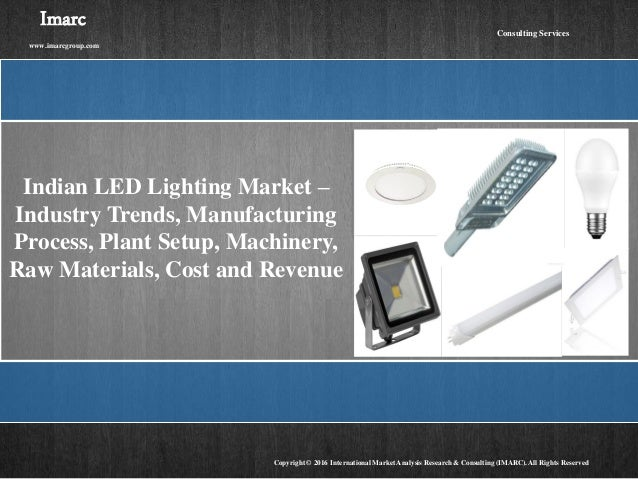 Indian LED Lighting Market – Industry Trends, Manufacturing Process, Plant Setup, Machinery, Raw Materials, Cost and Reven...