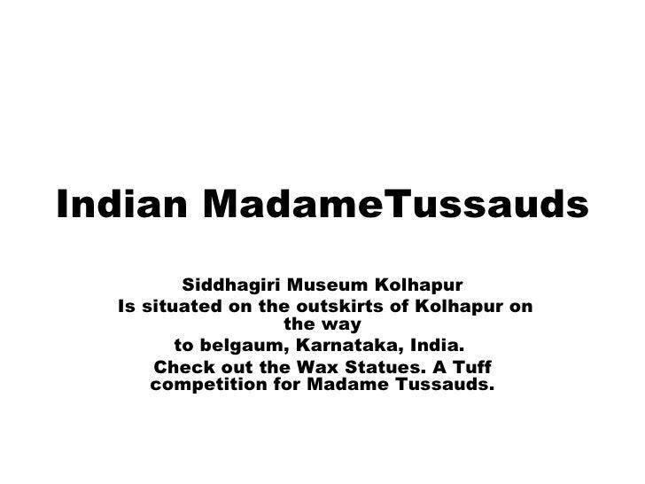 Indian MadameTussauds Siddhagiri Museum Kolhapur Is situated on the outskirts of Kolhapur on the way to belgaum, Karnataka...