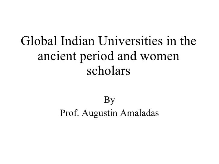 Global Indian Universities in the ancient period and women scholars By Prof. Augustin Amaladas
