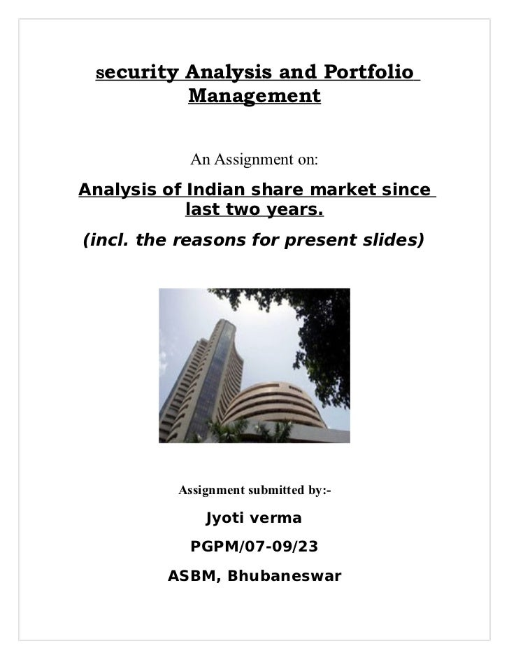Security   Analysis and Portfolio            Management            An Assignment on:Analysis of Indian share market since ...