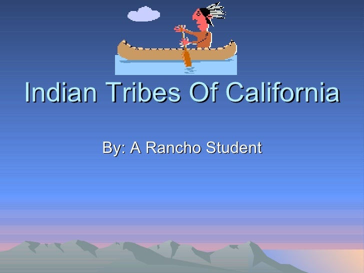 Indian Tribes Of California By: A Rancho Student