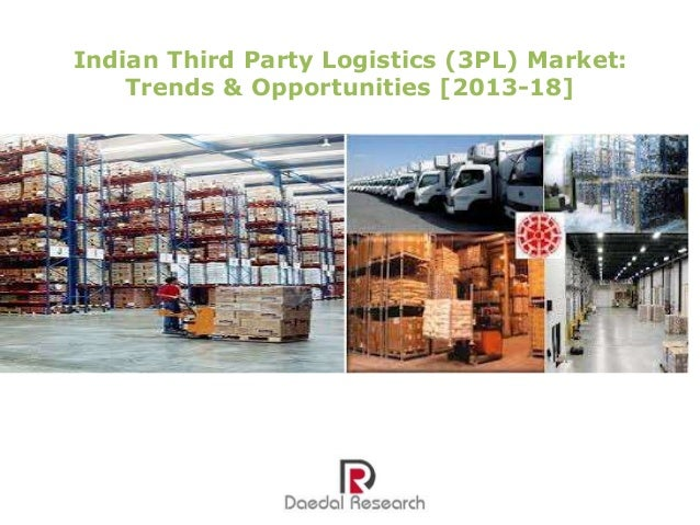 Indian Third Party Logistics (3PL) Market: Trends & Opportunities [2013-18]