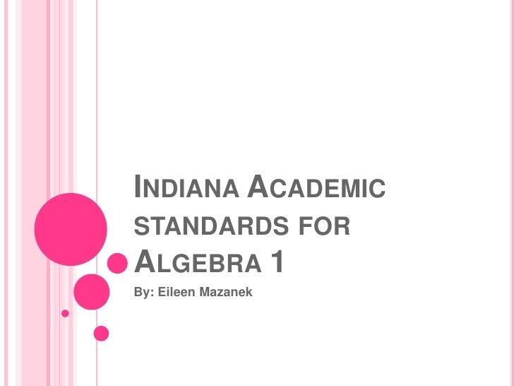 Indiana Academic standards for Algebra 1<br />By: Eileen Mazanek<br />
