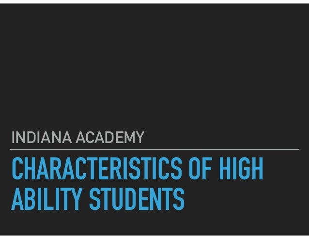 CHARACTERISTICS OF HIGH ABILITY STUDENTS INDIANA ACADEMY