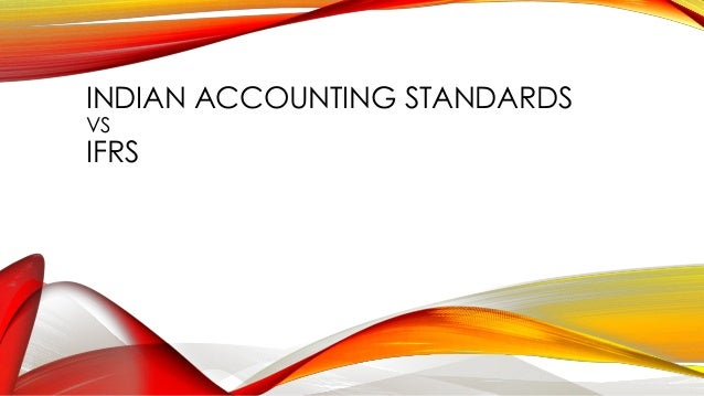 INDIAN ACCOUNTING STANDARDS VS  IFRS