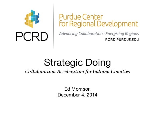 Strategic Doing  Collaboration Acceleration for Indiana Counties  Ed Morrison  December 4, 2014