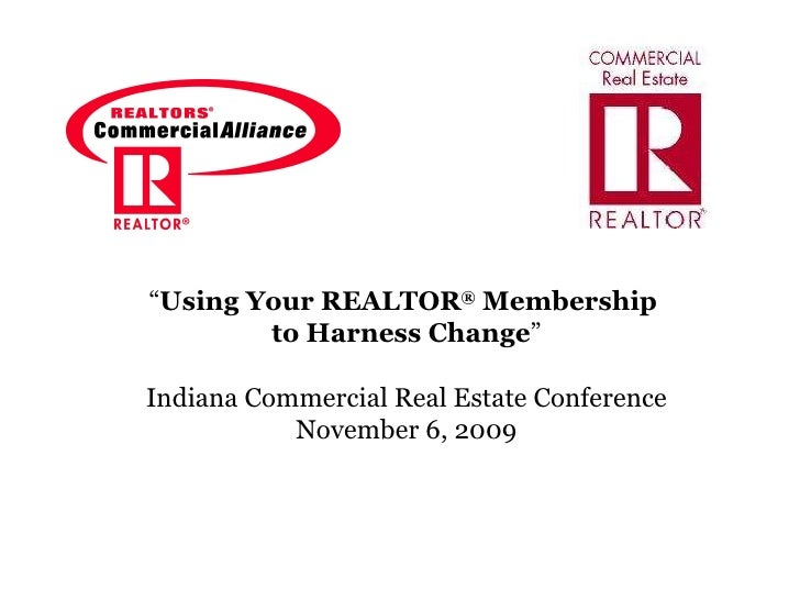 """ Using Your REALTOR ®  Membership  to Harness Change "" Indiana Commercial Real Estate Conference November 6, 2009"