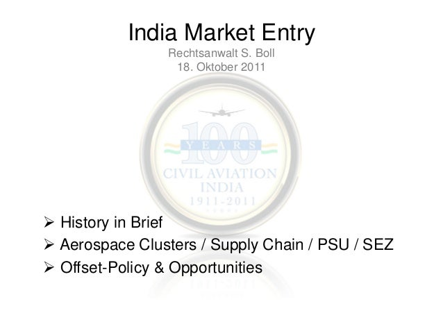 India Market Entry Rechtsanwalt S. Boll 18. Oktober 2011  History in Brief Aerospace Clusters / Supply Chain / PSU / SEZ O...