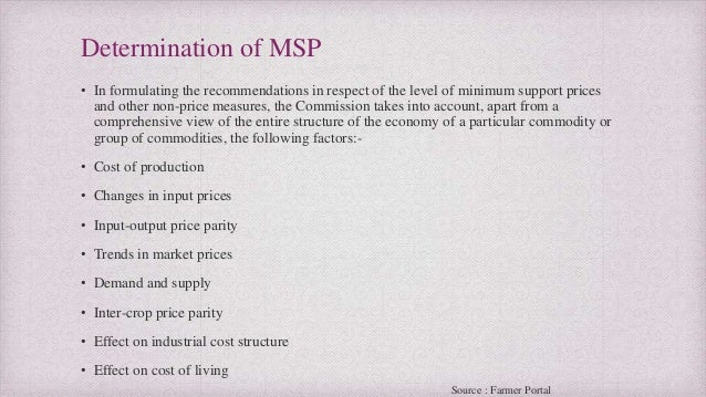 minimum support prices applied by the When it comes to basic policy questions such as the minimum  and its price should be set by  opposite of those intended by the men of good will who support it .