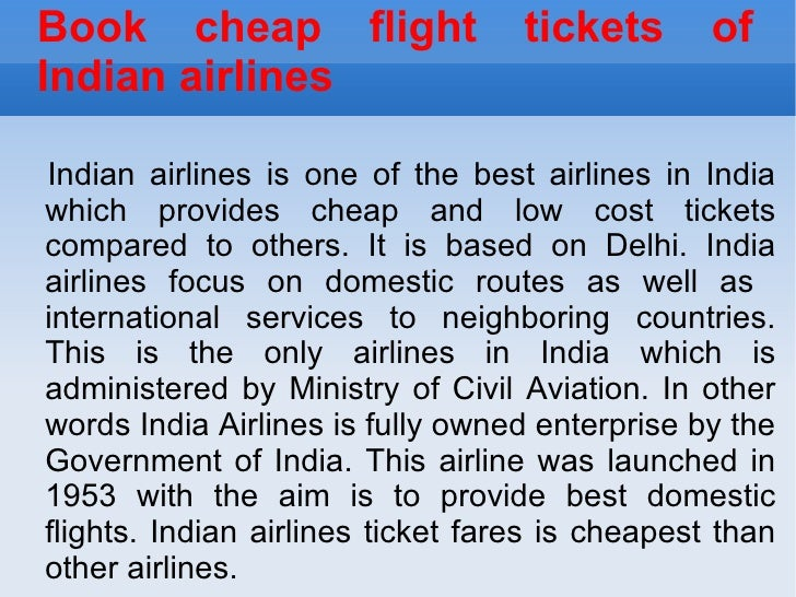 Book cheap flight tickets of Indian airlines Indian airlines is one of the best airlines in India which provides cheap and...
