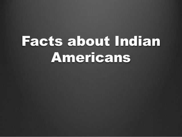 Facts about Indian  Americans