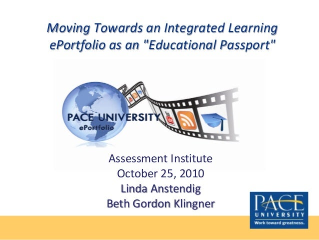 "Moving Towards an Integrated Learning ePortfolio as an ""Educational Passport"" Assessment Institute October 25, 2010 Linda ..."