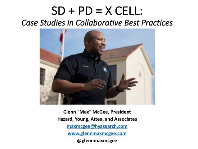 "SD	+	PD	=	X	CELL: Case	Studies	in	Collaborative	Best	Practices Glenn	""Max""	McGee,	President Hazard,	Young,	Attea,	and	Asso..."