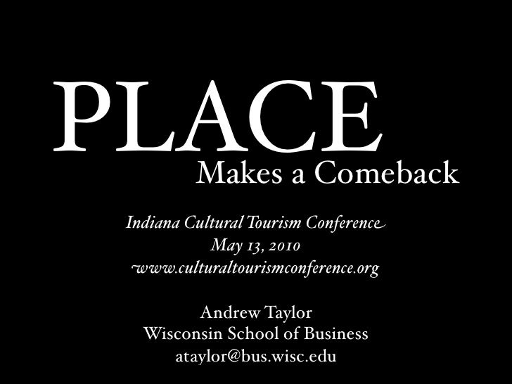 PLACE     Makes a Comeback  Indiana Cultural Tourism Conference             May 13, 2010   www.culturaltourismconference.o...