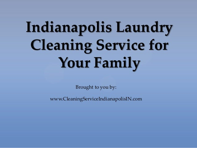 Indianapolis LaundryCleaning Service forYour FamilyBrought to you by:www.CleaningServiceIndianapolisIN.com