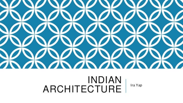INDIAN ARCHITECTURE Ira Yap