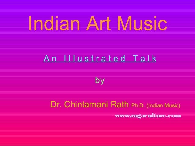 Indian Art MusicA n I l l u s t r a t e d T a l kbyDr. Chintamani Rath Ph.D. (Indian Music)www.ragaculture.com