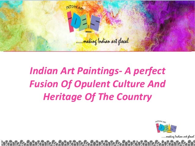 Indian Art Paintings- A perfect Fusion Of Opulent Culture And Heritage Of The Country