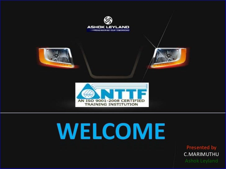 WELCOME<br />Presented by <br />C.MARIMUTHU<br />Ashok Leyland<br />