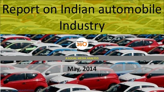 Report on Indian automobile Industry May, 2014 A SOCIAL MEDIA ANALYSIS Image Source: http://www.gowheels.com/