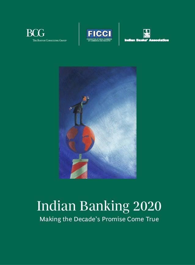 Indian Banking 2020 Making the Decade's Promise Come True  Indian Banking 2020: Making the Decade's Promise Come True  A
