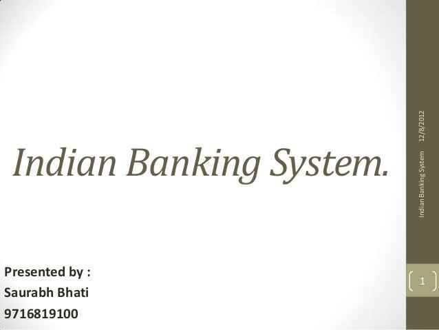 12/8/2012 Indian Banking System.                          Indian Banking SystemPresented by :                             ...