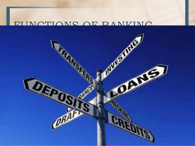 FUNCTIONS OF BANKS Accepting deposits Giving loans Overdraft Discounting of Bills of Exchange Investment of Funds Agency F...