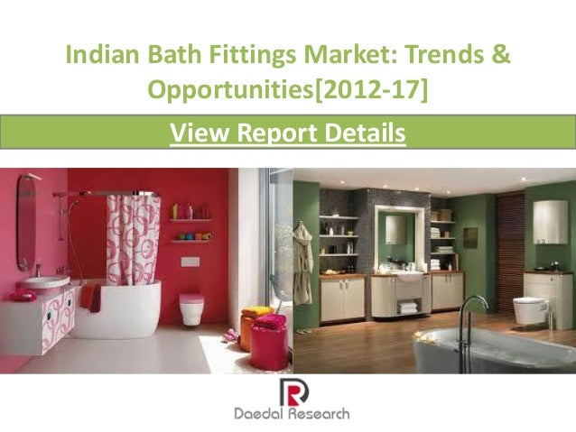 Indian Bath Fittings Market: Trends &       Opportunities[2012-17]        View Report Details