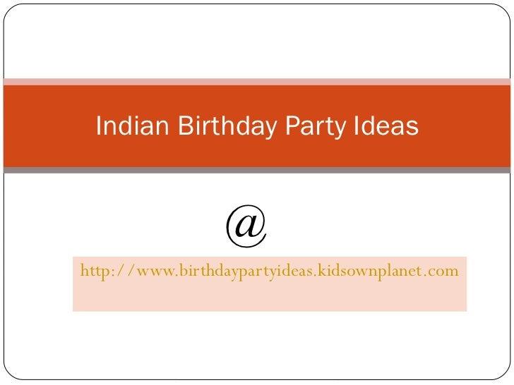 http://www.birthdaypartyideas.kidsownplanet.com Indian Birthday Party Ideas @
