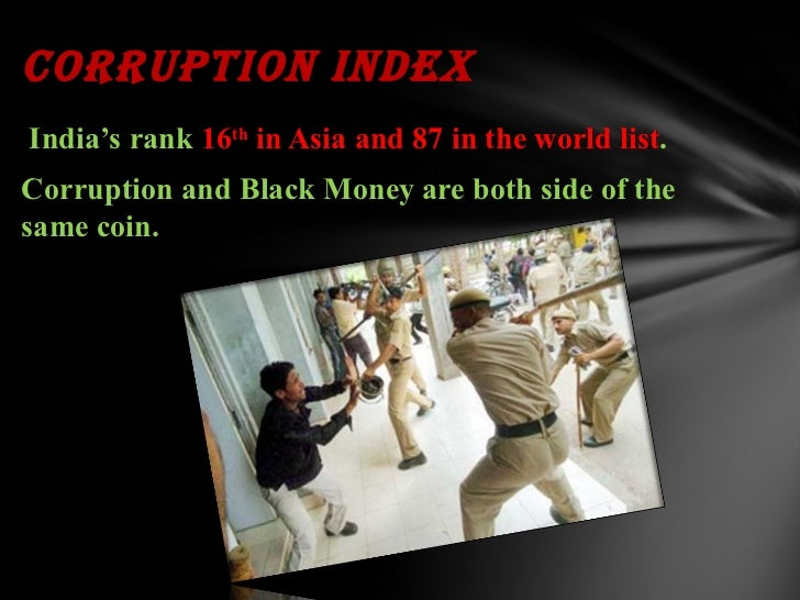essay on corruption and black money in india Essay on black money in india - free download as word doc (doc / docx), pdf   premium in the black market, but the licensing system has led to corruption at.