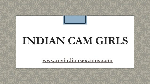 INDIAN CAM GIRLS www.myindiansexcams.com