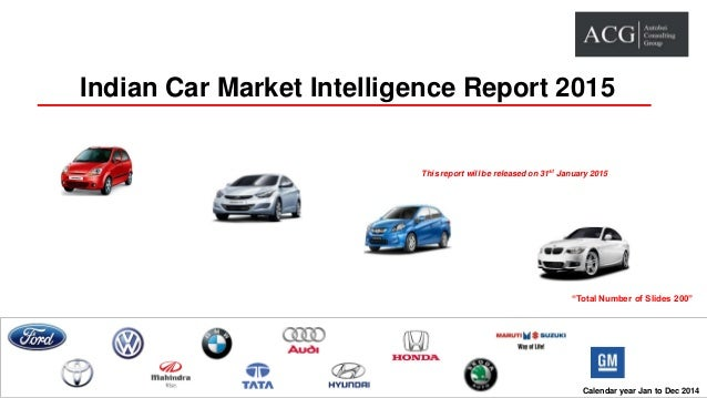 Indian Car Market Intelligence Report 2015 Calendar year Jan to Dec 2014 This report will be released on 31st January 2015...