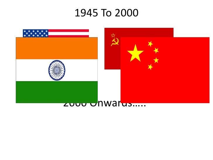 1945 To 2000     2000 Onwards…..