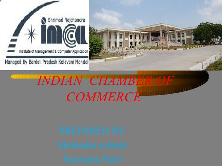 INDIAN  CHAMBER OF COMMERCE  PREPARED BY Mohindar solanki Narendra Patel