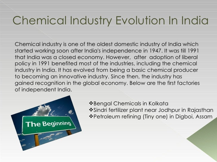 indian chemical industry India's chemical industry is a major sector of the indian economy that includes trade in dual-use chemicals [3] india plays an expanding role in global nonproliferation norms by providing extensive support to the organisation for the prohibition of chemical weapons.