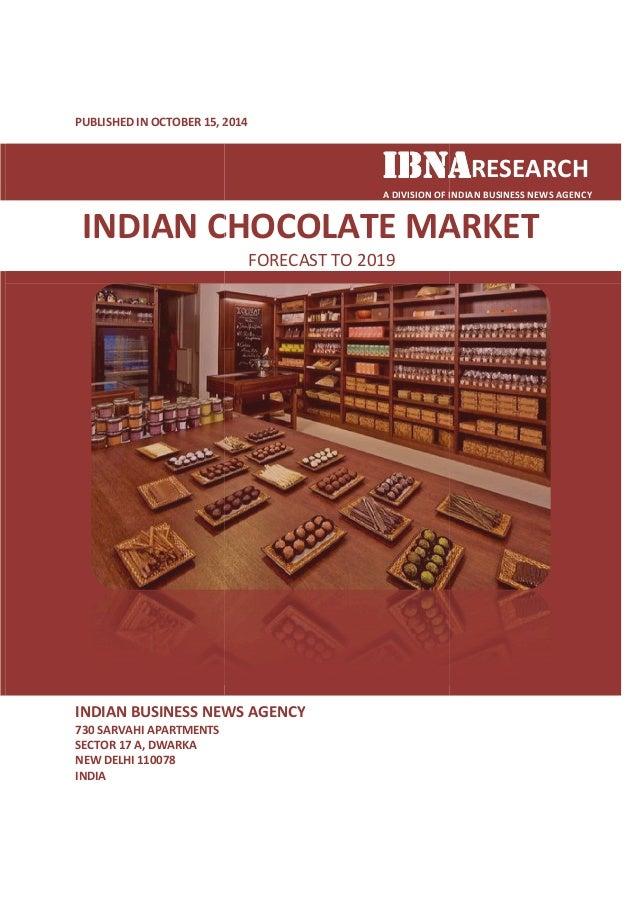 PUBLISHED IN OCTOBER 15, , 2014  IIIIBBBBNNNNAAAARESEARCH  INDIAN CHOCOLATE MARKET  INDIAN BUSINESS NEWS AGENCY  730 SARVA...