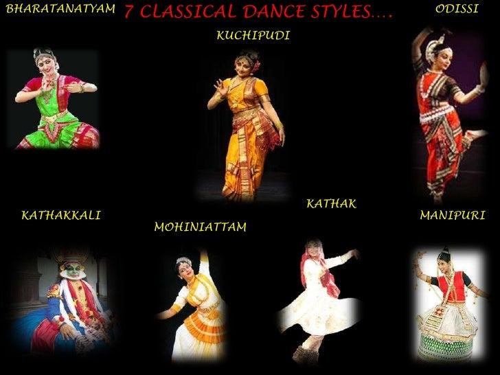 7 CLASSICAL DANCE STYLES….<br />BHARATANATYAM<br />ODISSI<br />KUCHIPUDI<br />KATHAK<br />KATHAKKALI<br />MANIPURI<br />MO...