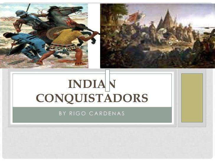 By Rigo Cardenas<br />Indian conquistadors<br />