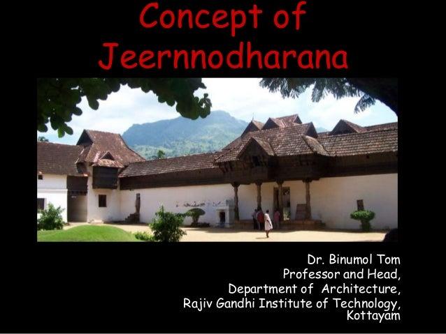 Concept of Jeernnodharana Dr. Binumol Tom Professor and Head, Department of Architecture, Rajiv Gandhi Institute of Techno...