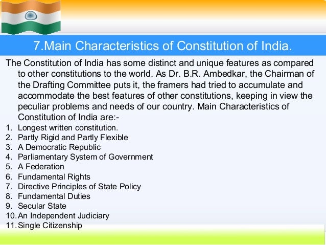 salient features of indian constitution essay Salient features of indian constitution written constitution indian constitution is written one and one of the constitution which is most lengthy and bulkiest in the world initially, it contained 295 articles and 8 schedules.