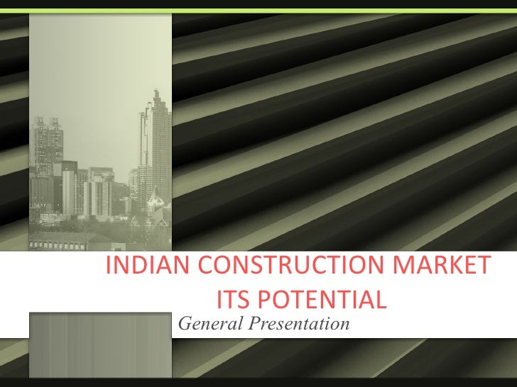 INDIAN CONSTRUCTION MARKET  ITS POTENTIAL General Presentation