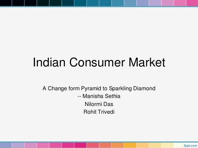 Indian Consumer Market A Change form Pyramid to Sparkling Diamond              -- Manisha Sethia                 Nilormi D...