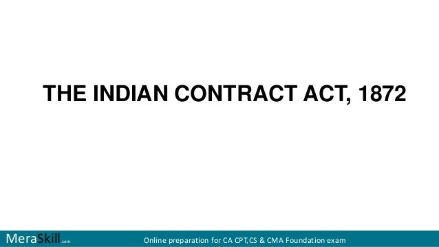 indian contract act notes The indian contract act, 1872 (act no 9 of 1872) contents preamble preliminary 1 short title 2 interpretation clause chapter i of the communication, acceptance and revocation of proposals.