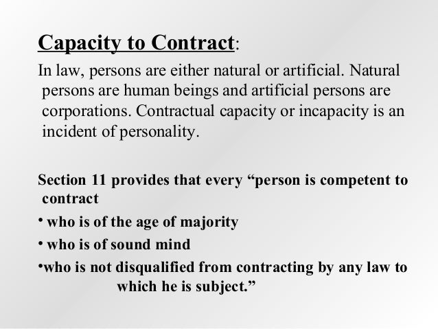 Capacity to Contract: In law, persons are either natural or artificial. Natural persons are human beings and artificial pe...