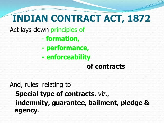 INDIAN CONTRACT ACT, 1872Act lays down principles of           - formation,           - performance,           - enforceab...