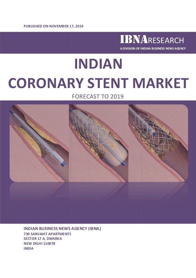 PUBLISHED ON NOVEMBER 1  17, 2014  IBNARESEARCH  CORONARY STENT  INDIAN BUSINESS NEWS AGENCY (IBNA)  730 SARVAHIT APARTMEN...