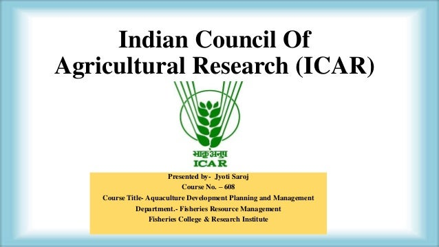 Indian counsil of agriculture research (icar)